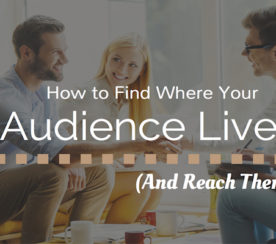 Find Where Your Audience Lives – And Reach Them