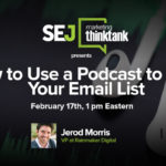 #SEJThinkTank: Use Your Podcast to Build an Email List | SEJ