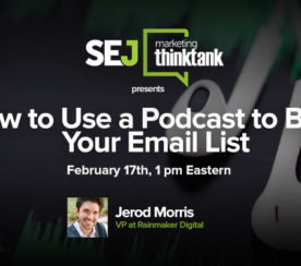 #SEJThinkTank Recap: How to Use a Podcast to Build Your Email List