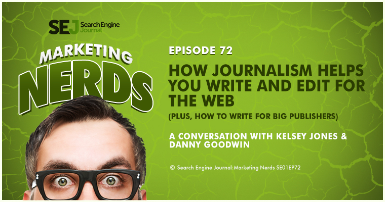 New #MarketingNerds Podcast with Danny Goodwin: How Journalism Helps You Write and Edit for the Web