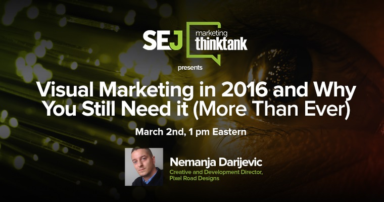 #SEJThinkTank Recap: Visual Marketing in 2016 and Why You Still Need it (More Than Ever)