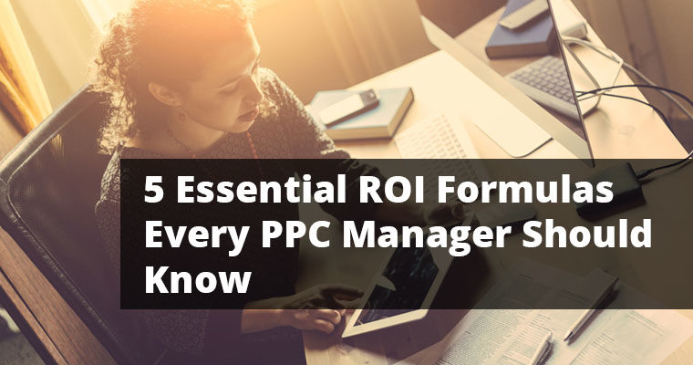 5 Essential ROI Formulas Every PPC Manager Really Needs to Know