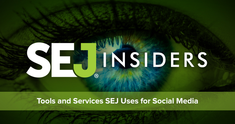SEJ Insiders: Tools We Use For Social Media
