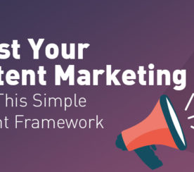 Boost Your Content Marketing Using This Simple Content Framework