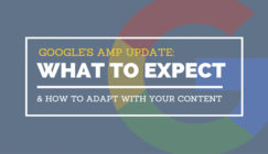 Google's AMP Update: What To Expect & How to Adapt With Your Content