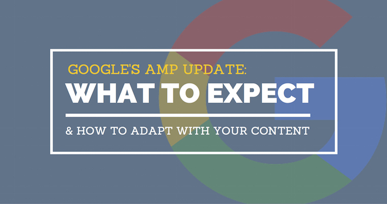 Google's AMP Update: What To Expect & A Guide To Making Content AMP-Friendly