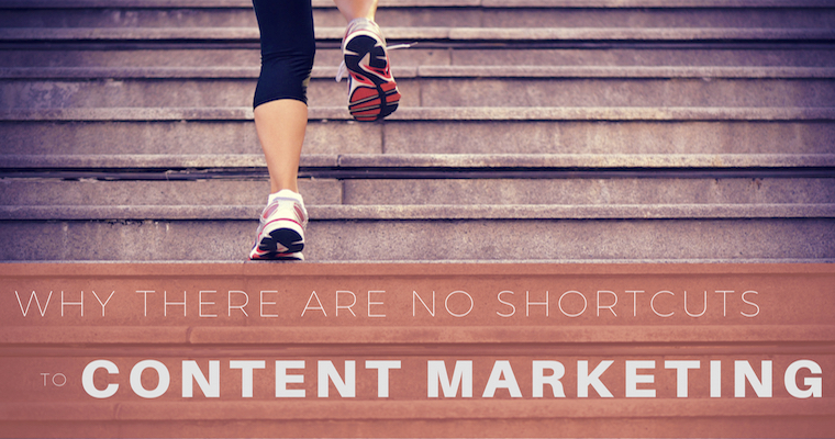 Why There are No Shortcuts to Content Marketing