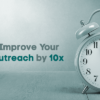 A Simple Trick That Will Improve Your Outreach by 10x