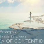 How to Prioritize What You Should be Creating in a Sea of Content Ideas