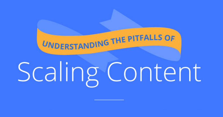 What are the Pitfalls of Scaling Content?