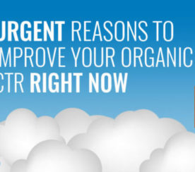 5 Urgent Reasons to Improve Your Organic CTR Rate Right Now