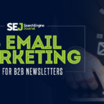 6 Email Marketing Tips for B2B Newsletters | SEJ