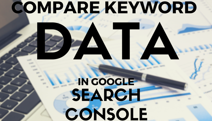 Compare Keyword Data in Google Search Console's Search Analytics Report