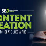 Content Ideation: How to Ideate Like a Pro | SEJ