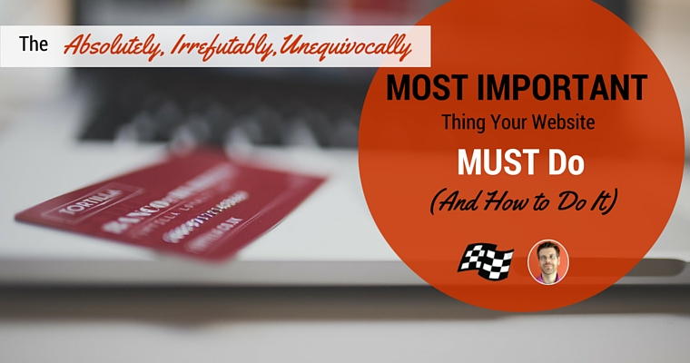 The Absolutely, Irrefutably, Unequivocally Most Important Thing Your Website Must Do, and How to Do It