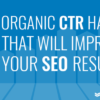 How and Why to Raise Organic SEO CTRs