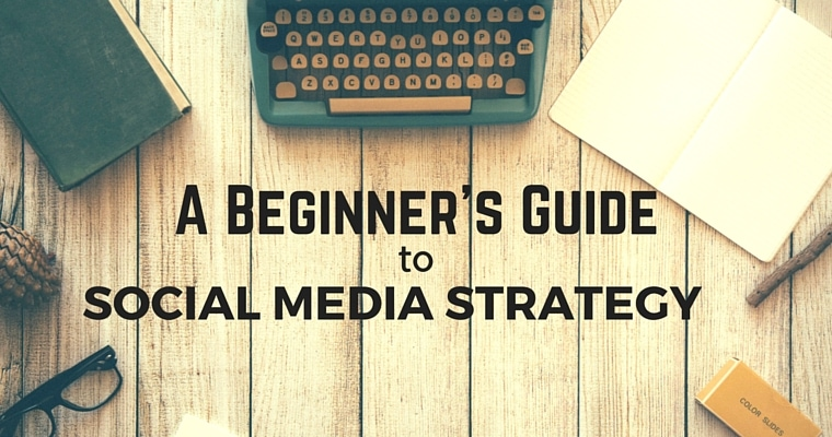 A Beginner's Guide to Social Media Strategy