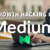 Growth Hacking Your Content on Medium