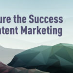 How To Measure the Success of Content Marketing