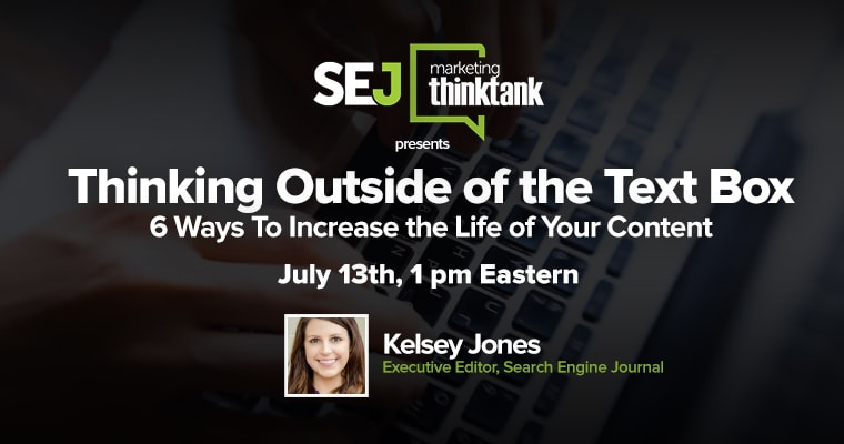 #SEJThinkTank Recap: 6 Ways To Increase the Life of Your Content with Kelsey Jones