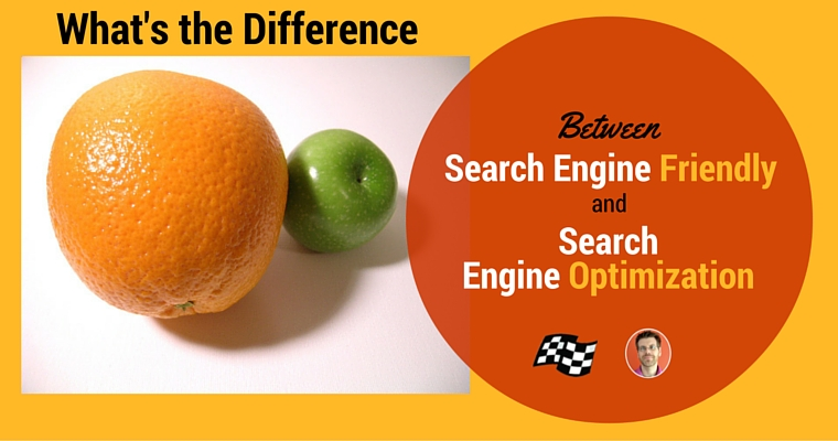 What is the Difference Between Search Engine Friendly and Search Engine Optimized?