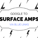 Google to Surface Amps via Blue Links