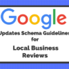 Google Updates Schema Guidelines for Local Business Reviews