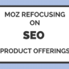 Moz Dropping Followerwonk & Moz Content, Refocusing on SEO Products