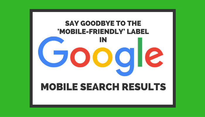Say Goodbye to the 'Mobile-Friendly' Label in Google Search