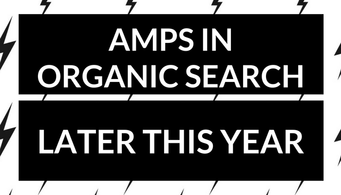 Google to Surface AMP Pages in Organic Results Later This Year