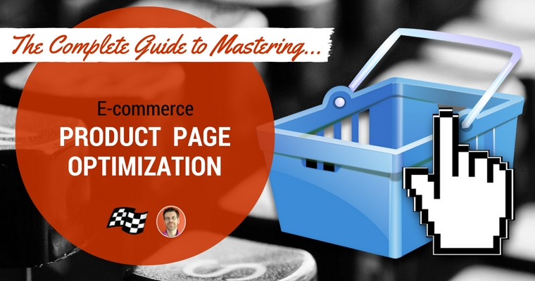 The Complete Guide to Mastering E-Commerce Product Page Optimization