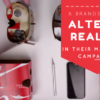 6 Brands Using Altered Reality in their Marketing Campaigns
