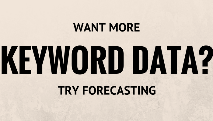 Frustrated by Lack of Google Keyword Planner Data? Try the Forecasting Tool