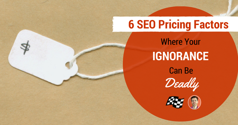 6 SEO Pricing Factors Where Your Ignorance can be Deadly
