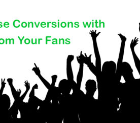 How to Increase Conversions with Help from Your Fans