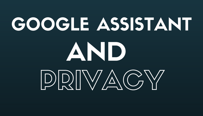 Google Assistant is No Help When it Comes to Protecting Personal Data
