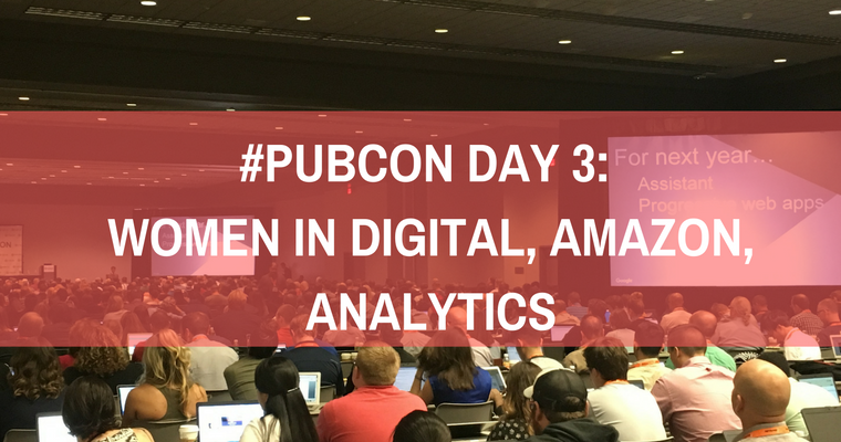 #Pubcon Day 3: Women in Digital, Amazon, Analytics