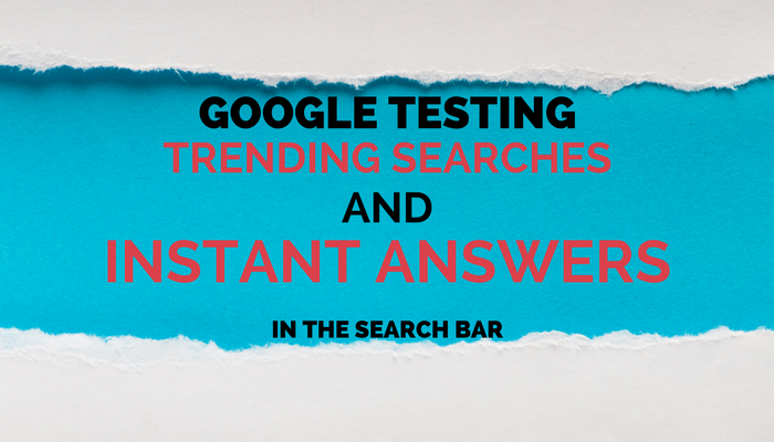 Google Tests Trending Searches and Instant Answers in Search Bar