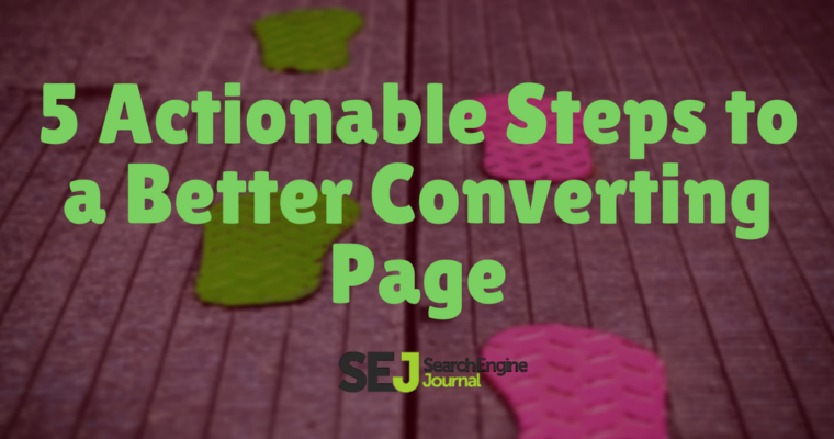 5 Actionable Steps For a Better Converting Page