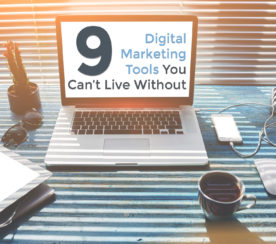 9 Digital Marketing Tools You Can't Live Without