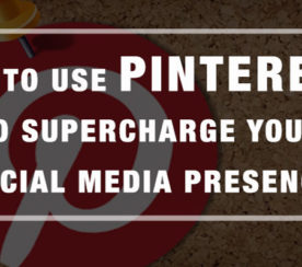 How to Use Pinterest to Supercharge Your Social Media Presence