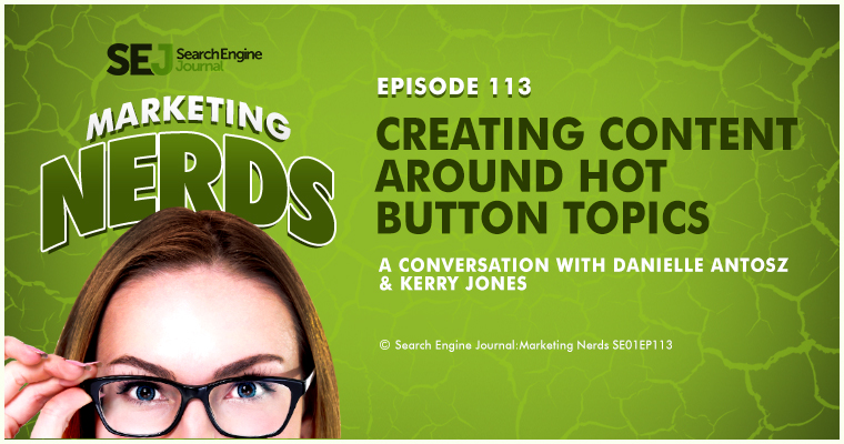 Kerry Jones on Creating Content Around Hot Button Topics #MarketingNerds [PODCAST]
