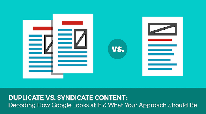 Duplicate vs. Syndicate Content: Decoding How Google Looks at It & What Your Approach Should Be