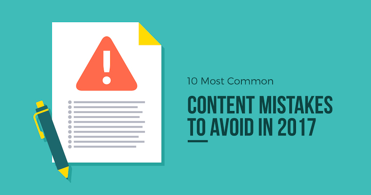 10 Common Content Mistakes You Don't Want to Make in 2017