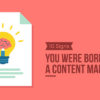 10 Signs You Were Born to Be a Content Marketer