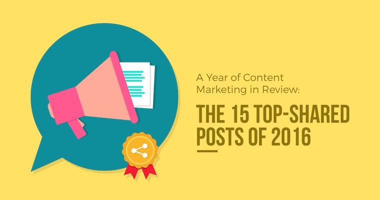 A Year of Content Marketing in Review: The 15 Top-Shared Posts of 2016