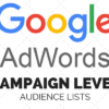 Google AdWords Now Allows Advertisers to Apply Audience Lists at Campaign Level