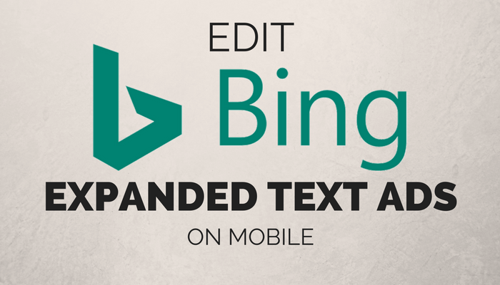 Bing Expanded Text Ads Can Now Be Edited on Mobile