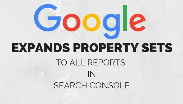 Google Expands Property Sets to More Reports in Search Console