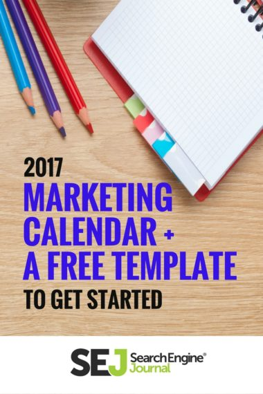 You Need This 2017 Marketing Calendar And Free Template! | Sej